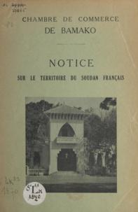 Chambre de commerce de Bamako - Notice sur le territoire du Soudan français.