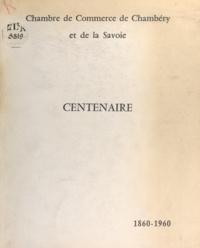 Chambre de commerce de Chambér - Centenaire, 1860-1960.