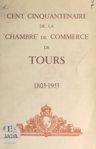 Chambre de commerce et d'indus - Cent cinquantenaire de la Chambre de commerce de Tours - 1803-1953.
