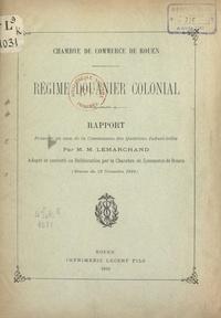 Chambre de commerce et d'indus et Maurice Lemarchand - Régime douanier colonial - Rapport présenté au nom de la Commission des questions industrielles.