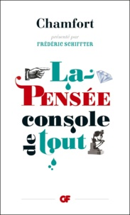 Chamfort et Frédéric Schiffter - La pensée console de tout.
