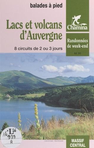Lacs et volcans d'Auvergne. Balades à pied. 8 circuits de 2 ou 3 jours