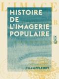 Champfleury - Histoire de l'imagerie populaire.