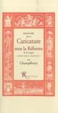 Champfleury - Histoire de la caricature sous la Réforme et la Ligue - Louis XIII à Louis XVI.