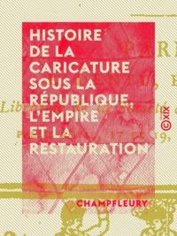 Champfleury - Histoire de la caricature sous la République, l'Empire et la Restauration.