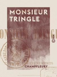 Champfleury - Monsieur Tringle - Avec une carte du théâtre des événements.