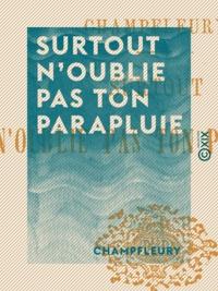 Champfleury - Surtout n'oublie pas ton parapluie - Contes de bonne humeur.