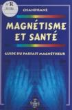 Chandrane - Magnétisme et santé - Guide du parfait magnétiseur.