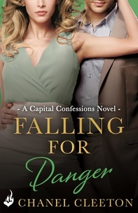 Chanel Cleeton - Falling For Danger: Capital Confessions 3.