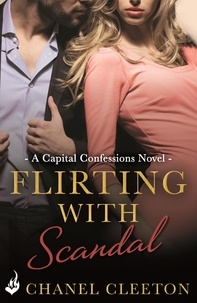Chanel Cleeton - Flirting With Scandal: Capital Confessions 1.