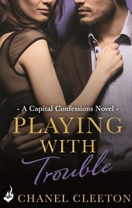Chanel Cleeton - Playing With Trouble: Capital Confessions 2.