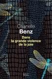 Chanelle Benz - Dans la grande violence de la joie.