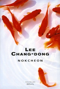 Chang-Dong Lee - Nokcheon - Suivi de Un éclat dans le ciel.