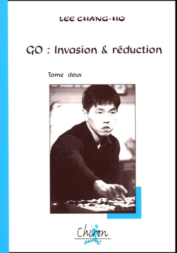 Chang-Ho Lee - Go : invasion & réduction - Tome 2.
