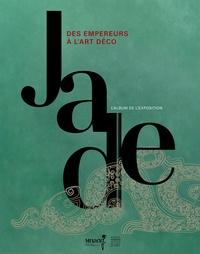 Chang Li-tuan et Claire Déléry - Jade - Des empereurs à l'art déco.