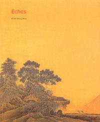 Chang-Ming Peng - Echos - L'art pictural chinois et ses résonances dans la peinture occidentale.