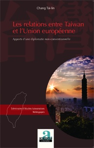 Chang Tai-Lin - Les relations entre Taiwan et l'Union européenne - Apports d'une diplomatie non-conventionnelle.