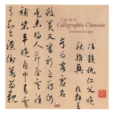 Changshan Gao et Xiangping Li - L'art de la Calligraphie Chinoise à travers les âges.