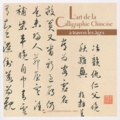 Changshan Gao - L'art de la calligraphie chinoise à travers les âges.