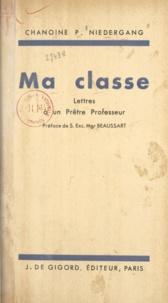 Chanoine P. Niedergang et  Beaussart - Ma classe - Lettres à un prêtre professeur.
