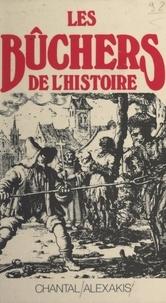 Chantal Alexakis - Les bûchers de l'histoire.