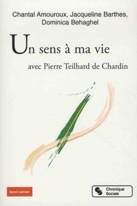 Chantal Amouroux et Jacqueline Barthes - La vie a un sens avec Pierre Teilhard de Chardin.