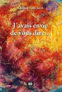 Chantal-Anne Jacot - J'avais envie de vous dire… - Recueil de nouvelles.