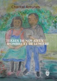 Chantal Antunes - Terre de nos aïeux.