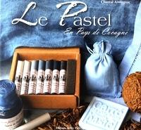 Chantal Armagnac - Le pastel en pays de Cocagne.
