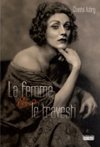 Chantal Aubry - La femme et le travesti.