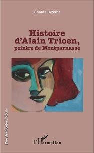 Chantal Azema - Histoire d'Alain Trioen, peintre de Montparnasse.