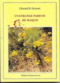 Chantal B. Grisoni - Un étrange parfum de maquis.