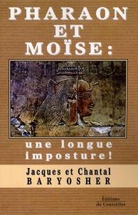 Chantal Baryosher et Jacques Baryosher - Pharaon et Moïse : une longue imposture !.
