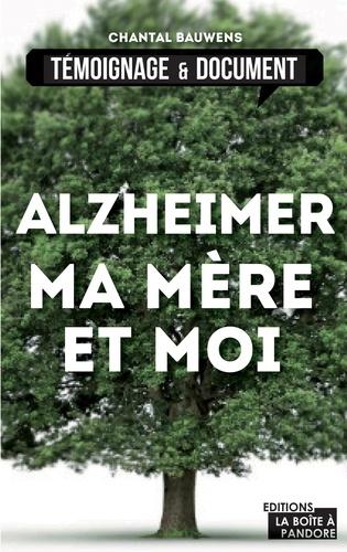 Chantal Bauwens et  La Boîte à Pandore - Alzheimer, ma mère et moi - La vie avec la maladie.