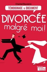 Chantal Bauwens et  La Boîte à Pandore - Divorcée malgré moi ! - Reconstruire sa vie après la rupture.