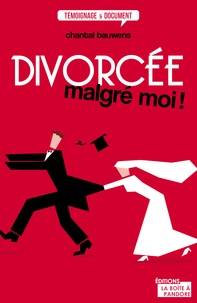 Chantal Bauwens - Divorcée malgré moi !.