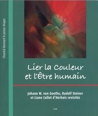 Chantal Bernard et Janny Mager - Lier la couleur et l'être humain - Johann W. von Goethe, Rudolf Steiner et Liane Collot d'Herbois revisités.