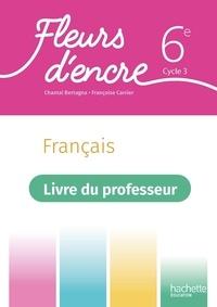 Chantal Bertagna et Françoise Carrier - Fleurs d'encre 6e - Livre du professeur.