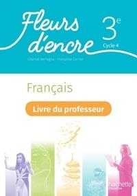 Chantal Bertagna et Françoise Carrier-Nayrolles - Français 3e cycle 4 Fleurs d'encre - Livre du professeur.