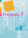 Chantal Bertagna et Françoise Carrier-Nayrolles - Français 3e Fleurs d'encre - Livre élève.