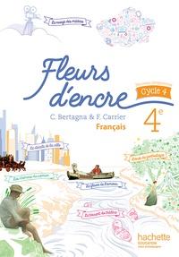 Chantal Bertagna et Françoise Carrier-Nayrolles - Français 4e Fleurs d'encre.