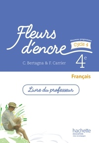 Chantal Bertagna et Françoise Carrier - Français 4e Fleurs d'encre - Livre du professeur.