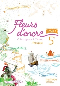 Chantal Bertagna et Françoise Carrier-Nayrolles - Français 5e cycle 4 Fleurs d'encre.