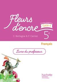Chantal Bertagna et Françoise Carrier-Nayrolles - Français 5e Fleurs d'encre - Livre du professeur.