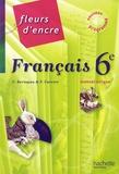 Chantal Bertagna et Françoise Carrier-Nayrolles - Francais 6e Fleurs d'encre.