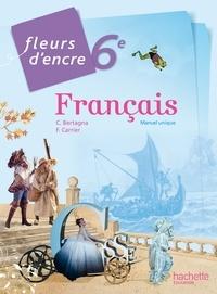 Chantal Bertagna - Français 6e - Manuel unique, livre élève.