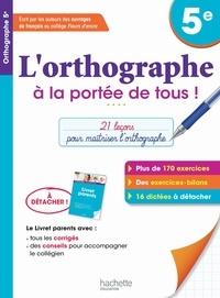 Chantal Bertagna et Françoise Carrier - L'orthographe à la portée de tous 5e.