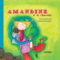 Chantal Bertrand et Amélie Montplaisir - Amandine et le chocolat.