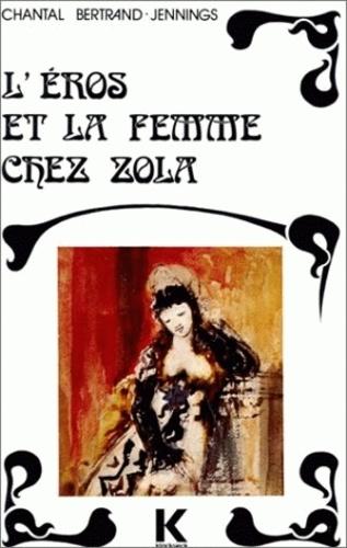 Chantal Bertrand-Jennings - L'Eros et la femme chez Zola.