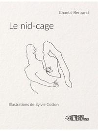 Chantal Bertrand et Sylvie Cotton - Le nid-cage.